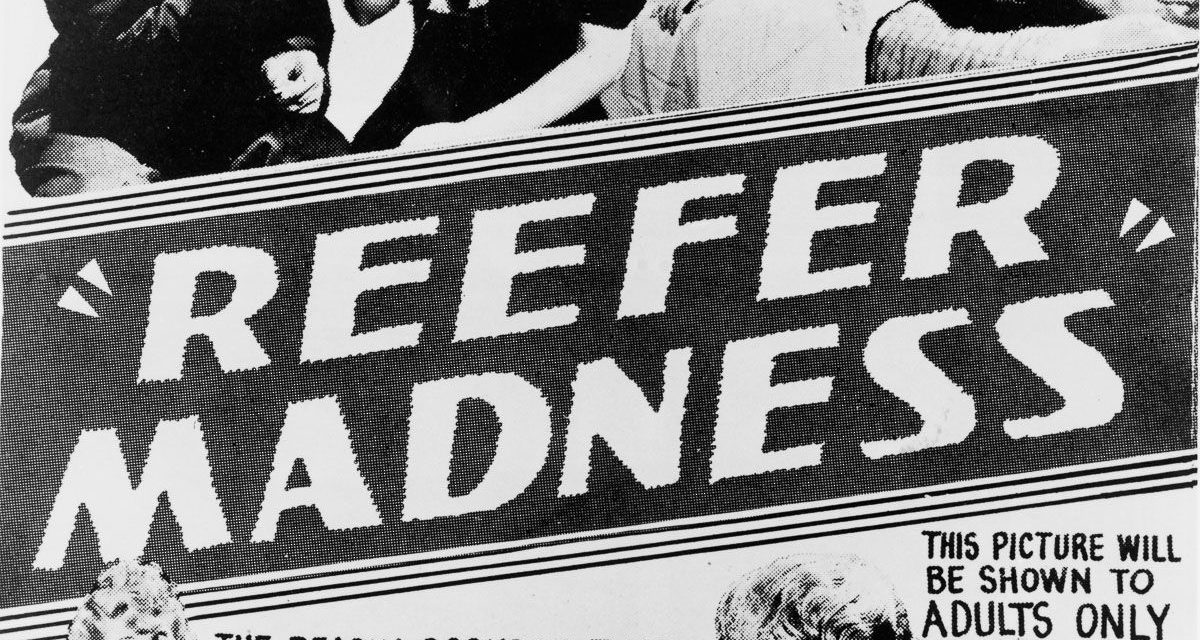 Reefer Madness: The Real Story Behind the Anti-Cannabis Classic